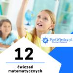 12 ćwiczeń matematycznych do samodzielnego wydrukowania